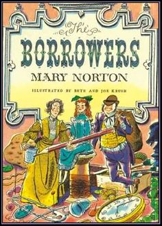 The Borrowers by Mary Norton illustrated by Beth and Joe Krush