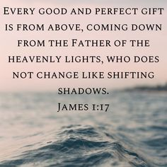 Every good and perfect gift is from above, coming down from the Father of the heavenly lights, who does not change like shifting shadows. Motivational Verses, Bible Verses Quotes Inspirational, Scripture Verses, Bible Scriptures, Bible Quotes, Gods Love Quotes, Beautiful Love Quotes, Jesus Quotes, Faith Quotes