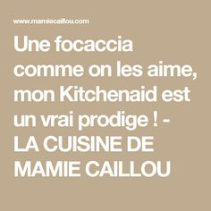 Une focaccia comme on les aime, mon Kitchenaid est un vrai prodige ! - LA CUISINE DE MAMIE CAILLOU