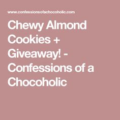 Chewy Almond Cookies + Giveaway! - Confessions of a Chocoholic