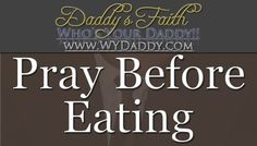"""""""Pray Before Eating"""" Daddy's Faith - Season 1 - Episode - 2  At Thanksgiving Dinner, we all remember to give thanks/grace/praise before we all dig in to eat. But why only at thanks giving? Today we reflect on the reminder to pray before eating each meal. As well, present a prayer that I personally use for you to consider using. Also...how to come up with your own.   Article Post Link:  http://wydaddy.com/pray-eating/"""