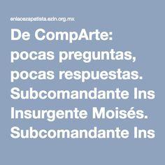 De CompArte: pocas preguntas, pocas respuestas. Subcomandante Insurgente Moisés. Subcomandante Insurgente Galeano « Enlace Zapatista