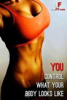 You control what your body looks like!