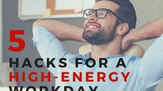 5 Hacks For a High Energy Workday