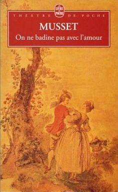 Alfred de Musset : On ne badine pas avec L'Amour; een van mijn favoriete toneelstukken