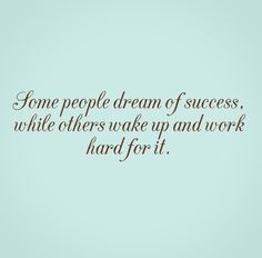 Some people dream of success, while others wake up and work hard for it. #life #dream #success #quotes