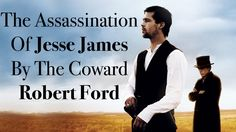 The Assassination of Jesse James By The Coward Robert Ford Analysis - History Perception & Stories