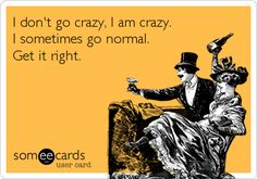 I don't go crazy.