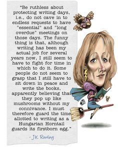 """Be ruthless about protecting writing days....""   ― J.K. Rowling, Xlibris Writing Inspiration"