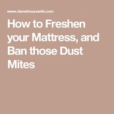 How to Freshen your Mattress, and Ban those Dust Mites