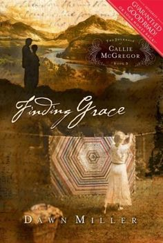 Finding Grace: The Journals Of Callie Mc Gregor, Book 3 (Journals Of Callie Mc Gregor) by Dawn Miller http://www.amazon.com/dp/1591450039/ref=cm_sw_r_pi_dp_.VqSvb1BV8HBE