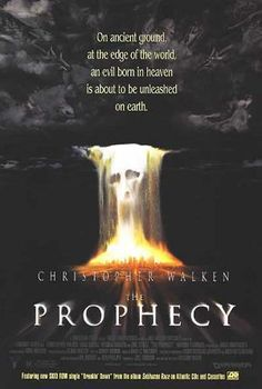 Prophecy (1995) The angel Gabriel comes to Earth to collect a soul which will end the stalemated war in Heaven, and only a former priest and a little girl can stop him. Christopher Walken, Elias Koteas, Virginia Madsen...TS horror