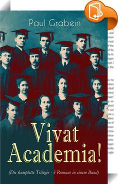"""Vivat Academia! (Die komplette Trilogie - 3 Romane in einem Band)    :  Dieses eBook: """"Vivat Academia!"""" ist mit einem detaillierten und dynamischen Inhaltsverzeichnis versehen und wurde sorgfältig  korrekturgelesen. Aus dem Buch: »Und so kann ich denn Ihnen, lieben Schüler – so will ich Sie nun heute zum letztenmal nennen – zum Schluss nur noch einmal dasselbe zurufen, wie heute morgen in der Aula, als wir Sie mit unseren besten Segenswünschen von der Anstalt entliessen: Vergessen Sie ..."""