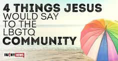 4 Things Jesus Would Say To The LBGTQ Community