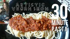 30 Minute Pasta with Homemade Sauce | Artistic Vegan Show #4