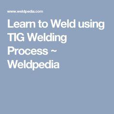 Learn to Weld using TIG Welding Process ~ Weldpedia