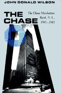 The Chase: The Chase Manhattan Bank, N.A., 1945-85 by John Donald Wilson. $1.76. Author: John Donald Wilson. 432 pages. Publication: September 1986. Publisher: Harvard Business School Pr; First Edition edition (September 1986). The Chase: The Chase Manhattan Bank, N.A., 1945-1985 by John Donald Wilson                                                         Show more                               Show less