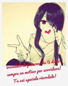 ircondati di persone che ti diano sempre un motivo per sorridere! Tu sei speciale ricordalo!