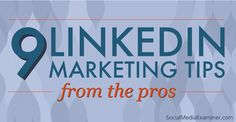 Are you wondering what LinkedIn marketing tips work best today? Here's what the pros are doing now to boost their LinkedIn marketing. #linkedin #socialmedia #marketing