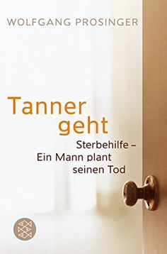 Tanner geht: Sterbehilfe - Ein Mann plant seinen Tod von ... http://www.amazon.de/dp/3596179319/ref=cm_sw_r_pi_dp_Dhxoxb0ANSF8X
