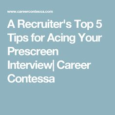 A Recruiter's Top 5 Tips for Acing Your Prescreen Interview| Career Contessa