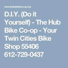 D.I.Y. (Do it Yourself) - The Hub Bike Co-op - Your Twin Cities Bike Shop 55406 612-729-0437