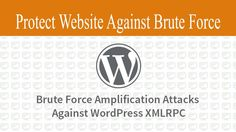 Protect Website from Brute Force Attacks Against WordPress XMLRPC
