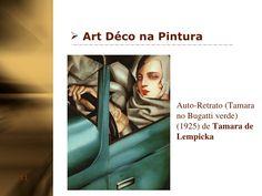 <ul><li>Art Déco na Pintura </li></ul>Auto-Retrato (Tamara no Bugatti verde) (1925) de  Tamara de Lempicka