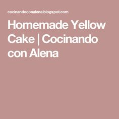 Homemade Yellow Cake | Cocinando con Alena