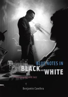 Charting the development of jazz photography from the swing era of the 1930s to the rise of black nationalism in the '60s, Blue Notes in Black and White is the first of its kind: a fascinating account of the partnership between two of the twentieth century's most innovative art forms.   Benjamin Cawthra introduces us to the great jazz photographers--including Gjon Mili, William Gottlieb, Herman Leonard, Francis Wolff, Roy DeCarava, and William Claxton--and their struggles and creative…