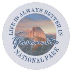 Funny Life Is Always Better Yosemite National Park Round Paper Coaster Life is always better in Yosemite National Park, CA . This funny souvenir logo style design features landscape nature travel photography of a the famous half dome in the foreground and the sunset sky in the background. Great gift for a hiker, climber or park lover. #yosemite #funny #nationalpark #climber #hiker #gift