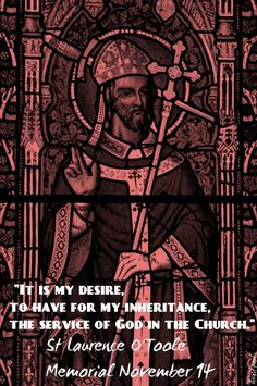 """Quote of the Day – November 14 """"It is my desire to have for my inheritance, the service of God in the Church."""" ~~~~~ St Laurence O'Toole ~~~~~ (Saint of the Day) Quote Of The Day, Catholic, Saints, November, Memories, In This Moment, God, Quotes, Movie Posters"""