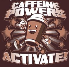 Caffeine Powers Activate! Cool tshirt for coffee drinkers with some Mario Bros elements.  Available at TeeFury.com now. @TeeFury T-shirts T-shirts caffeine coffee coffeeaddict powers activate powerup mariobrothers nintendo tshirt shirt arte art illustration draw apparel design fashion moda clothing teedesign shirtdesign tshirtdesign teeoftheday tshirtoftheday shirtoftheday teeshirtoftheday
