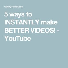 5 ways to INSTANTLY make BETTER VIDEOS! - YouTube