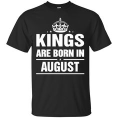Kings are born in... http://99promocode.com/products/kings-are-born-in-august?utm_campaign=social_autopilot&utm_source=pin&utm_medium=pin Kings are born in...