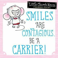 ♥ Smiles are Contagious. Be a Carrier! Little Church Mouse 7 July 2015 ♥