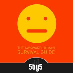 The Awkward Human Survival Guide Podcast at 5by5 http://5by5.tv/awkward