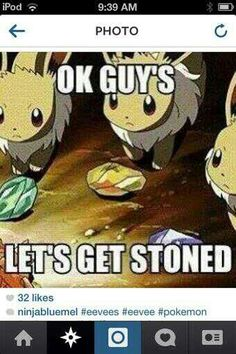 Lol evee is a stoner!!)