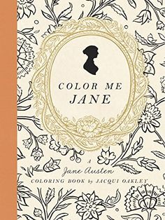 Color Me Jane: A Jane Austen Adult Coloring Book by Jacqui Oakley http://www.amazon.com/dp/0451496566/ref=cm_sw_r_pi_dp_x316wb00EH4M9