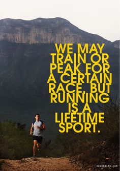 We may train or peak for a certain race, but running is a lifetime sport.