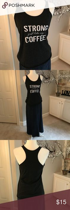 Black Graphic Tee -Strong Just like my Coffee S/M Raw edge racer back t shirt. Cute to layer or wear to exercise. Long silhouette. No tag. Tops Tank Tops