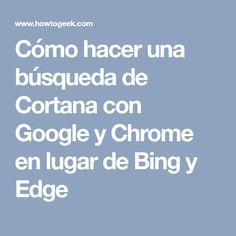 Cómo hacer una búsqueda de Cortana con Google y Chrome en lugar de Bing y Edge