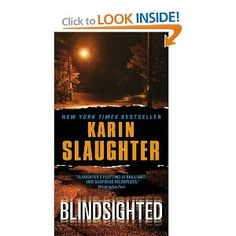Blindsighted - 1st in the Grant County series.  Suspense; the books in her series very good, but tend to be graphic.
