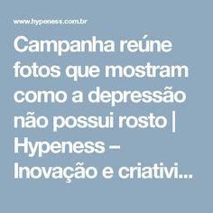 Campanha reúne fotos que mostram como a depressão não possui rosto | Hypeness – Inovação e criatividade para todos.