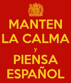 MANTEN LA CALMA y PIENSA ESPAÑOL - KEEP CALM AND CARRY ON Image Generator - brought to you by the Ministry of Information
