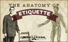 """Great refresher course!  """"The Anatomy of Etiquette:  How to Be an Old School Gentleman From Head to Toe,"""" on artofmanliness.com  Brett & Kate McKay."""