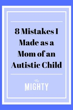 8 Mistakes I Made as a Mom of an Autistic Child |…