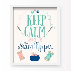 """""""Keep Calm, get the seam ripper"""" print by Lucy Darling"""