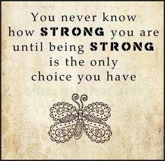 You Never Know how STRONG you are until being STRONG is the only choice you have ...SO TRUE!! #quotes #saying #motivation #inspiration #wisdom #wordart #wallart