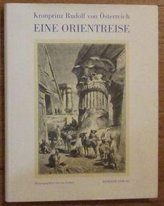 Kronprinz Rudolf von Österreich * Eine Orientreise vom Jahre 1881 * Leo Leitner